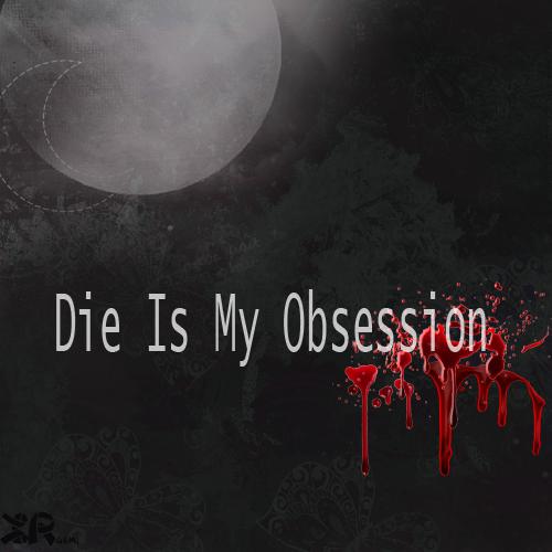 die is my obsession